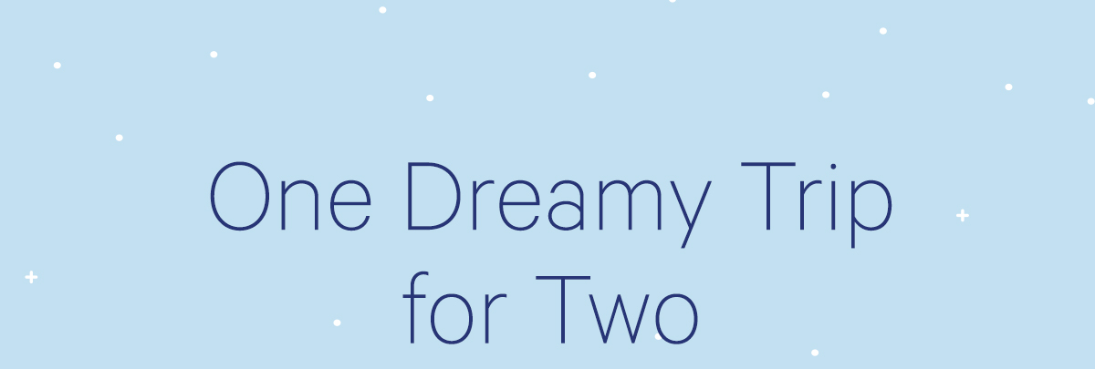 ONE DREAMY TRIP FOR TWO