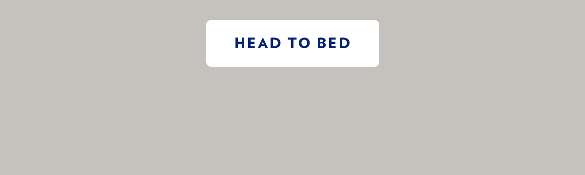 HEAD TO BED